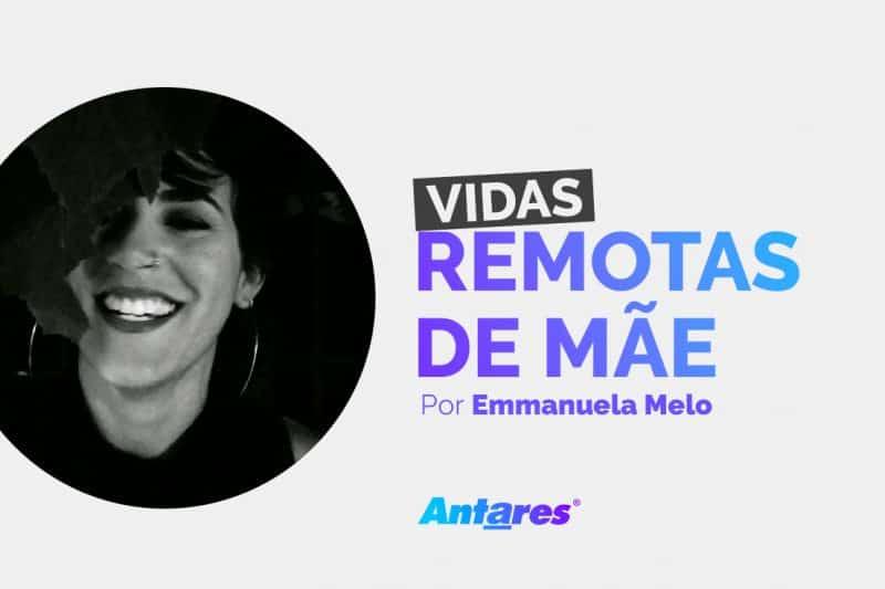 A vida remota de mães por Emmanuela Melo, gerente de marketing da Antares Comunicação e mãe de dois meninos