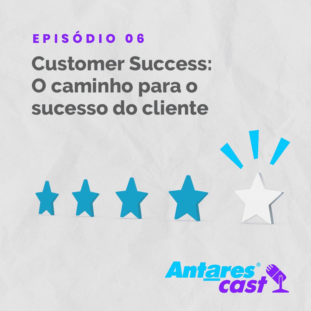 AntaresCast, o podcast da Antares, fala sobre Customer Success no episódio 6