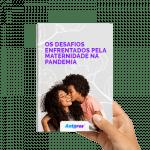 E-book Os desafios da Maternidade na pandemia - Agência de Marketing Digital, Propaganda e Vendas Antares Comunicação