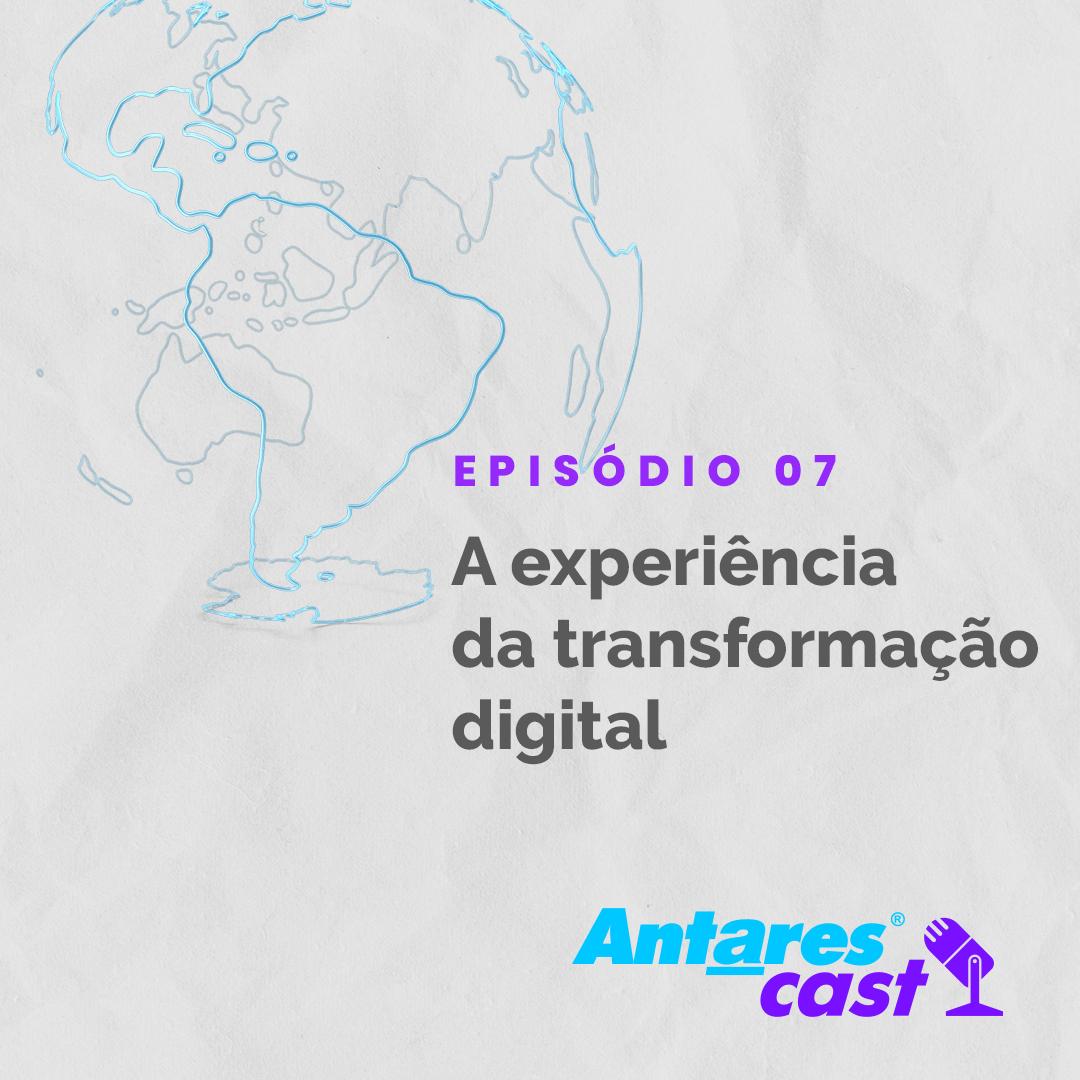 A experiencia de transformação digital é o tema do podcast da Antares, AntaresCast