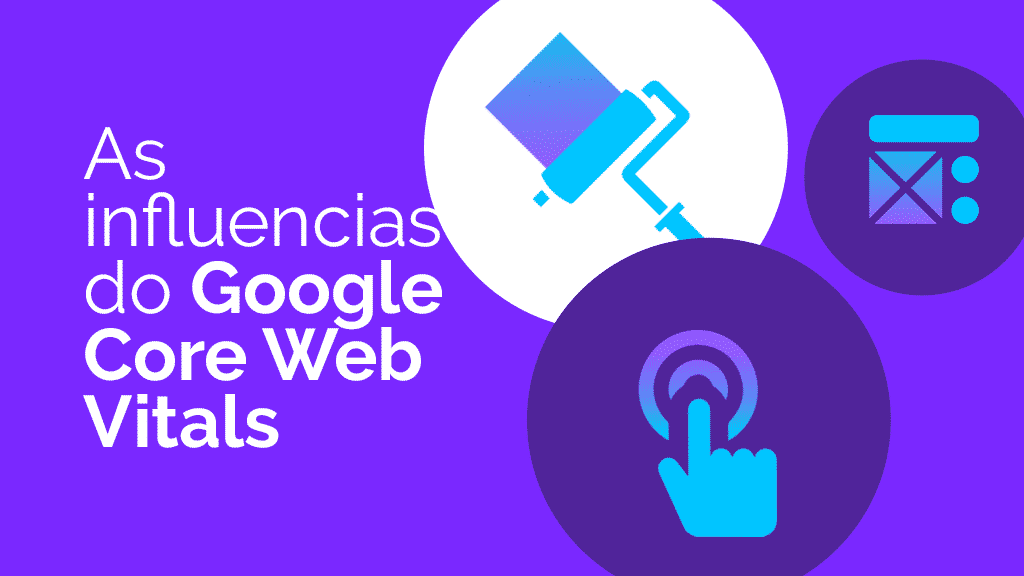 As influencias do Google Core Web Vitals