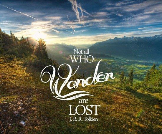 Já dizia Tolkien Nem todos que vagueiam estão perdidos  apure guria