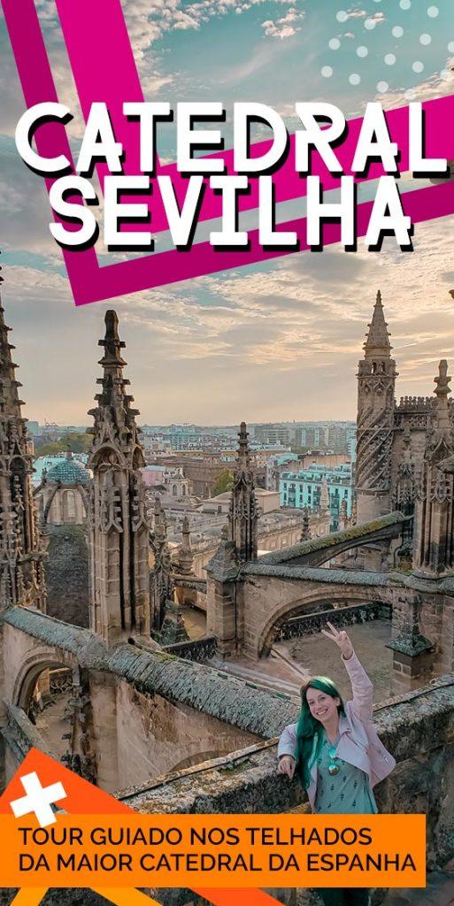Catedral de Sevilha: tour imperdível nos telhados!