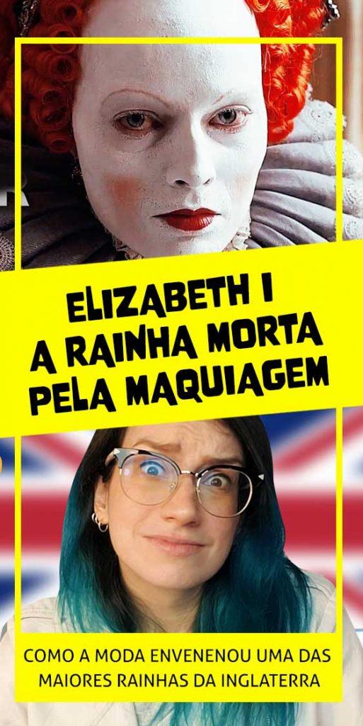 a rainha morta pela maquiagem elisabeth i