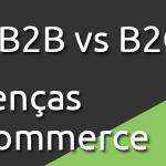 Principais diferenças entre E-commerce B2B e B2C