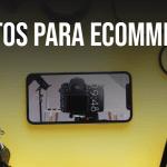 Fotos para E-commerce: Técnicas de fotografia para vender mais
