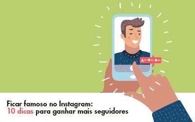Ficar famoso no Instagram: 10 dicas para ganhar mais seguidores