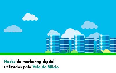 Conheça os hacks de marketing digital utilizados pelo Vale do Silício