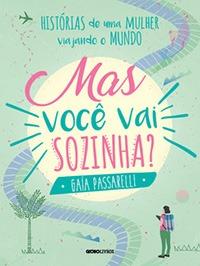 Livros de Viagem - Mas Você Vai Sozinha? / Globo Livros