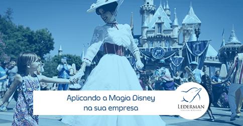 Aplicando o Método Disney na prática da sua empresa