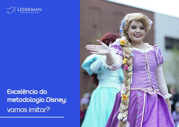 Excelência da metodologia Disney: Vamos Imitar?