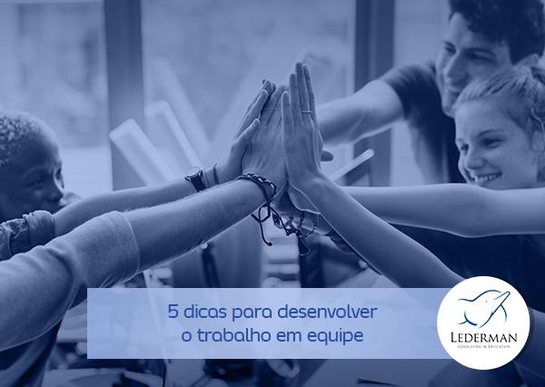 5 dicas para desenvolver o trabalho em equipe na sua empresa