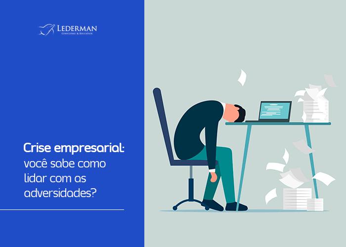 Crise empresarial: você sabe como lidar com as adversidades?