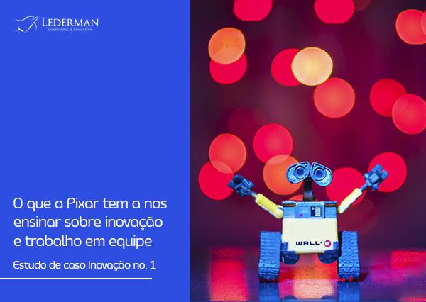 O que a Pixar tem a nos ensinar sobre inovação e trabalho em equipe – Estudo de caso Inovação no. 1
