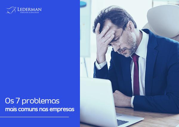 Os 7 problemas mais comuns nas empresas